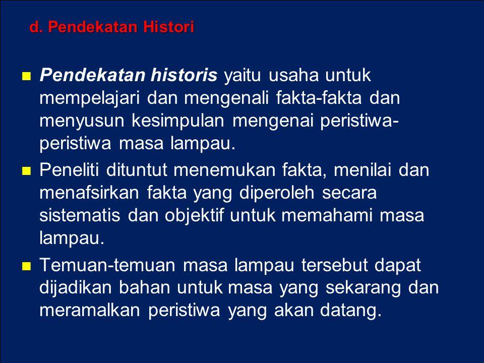 Pendekatan historis yaitu usaha untuk mempelajari dan mengenali fakta-fakta dan menyusun kesimpulan mengenai peristiwa- peristiwa masa lampau. Penelit