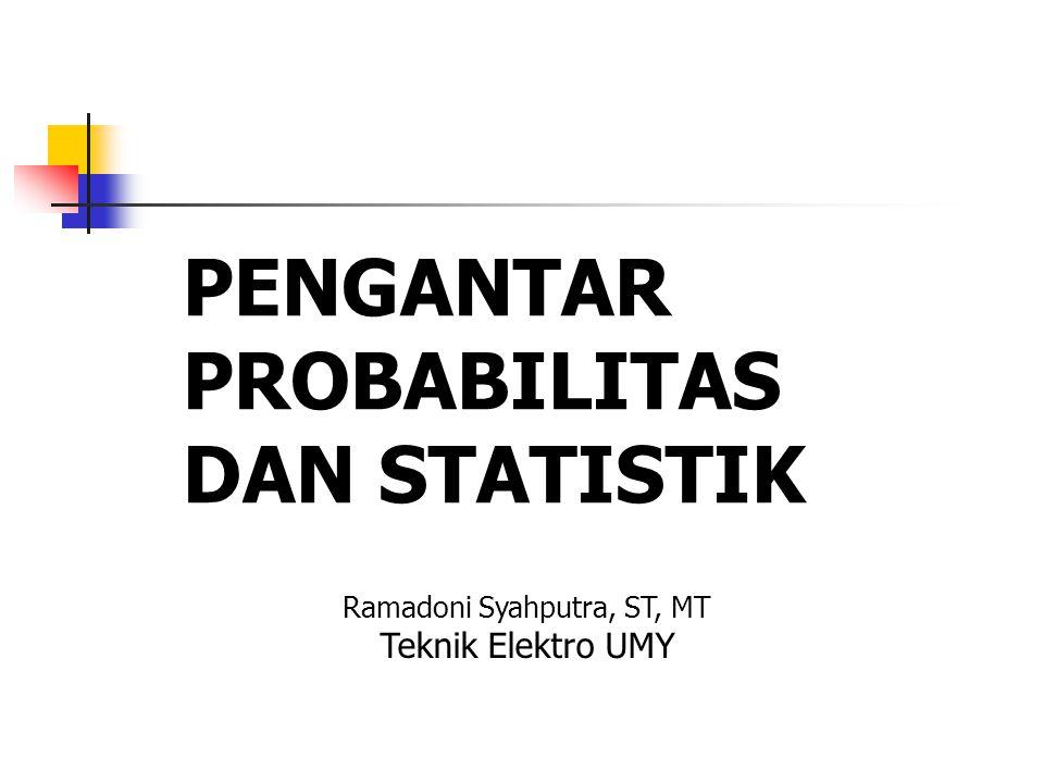 PENGANTAR PROBABILITAS DAN STATISTIK Ramadoni Syahputra, ST, MT Teknik Elektro UMY