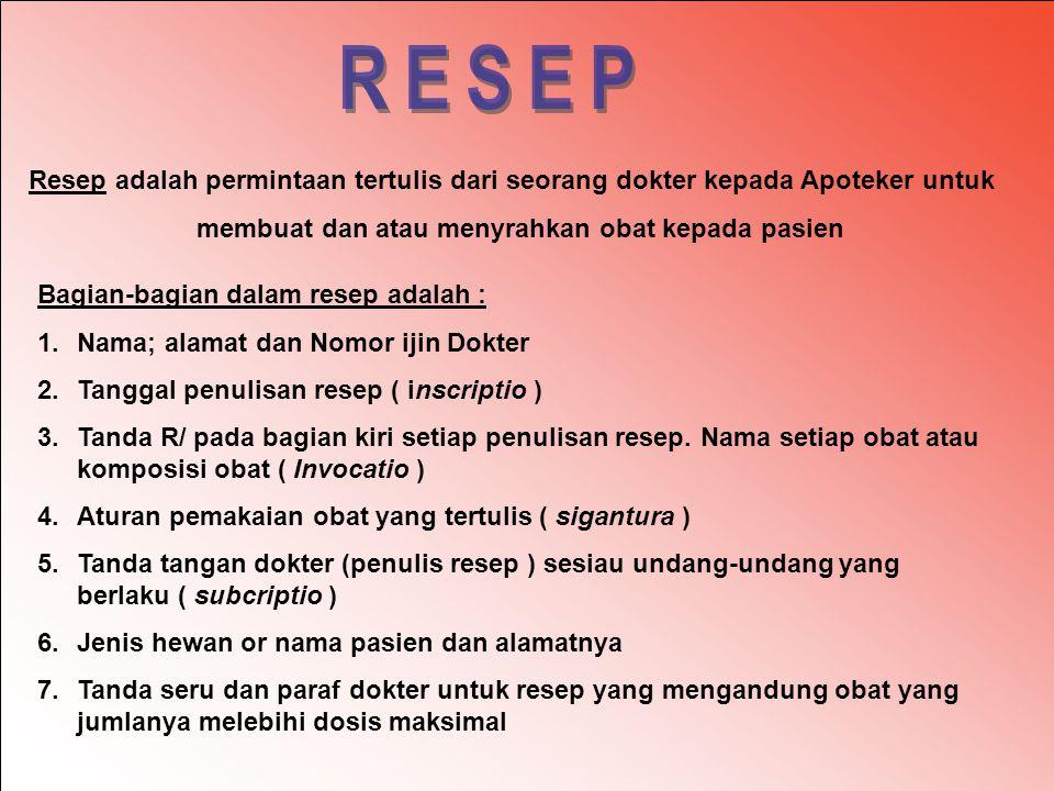 Resep adalah permintaan tertulis dari seorang dokter kepada Apoteker untuk membuat dan atau menyrahkan obat kepada pasien Bagian-bagian dalam resep ad