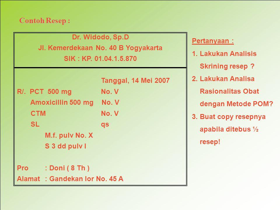 Contoh Resep : Dr. Widodo, Sp.D Jl. Kemerdekaan No. 40 B Yogyakarta SIK : KP. 01.04.1.5.870 Tanggal, 14 Mei 2007 R/. PCT 500 mgNo. V Amoxicillin 500 m