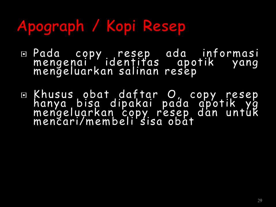  Pada copy resep ada informasi mengenai identitas apotik yang mengeluarkan salinan resep  Khusus obat daftar O, copy resep hanya bisa dipakai pada a