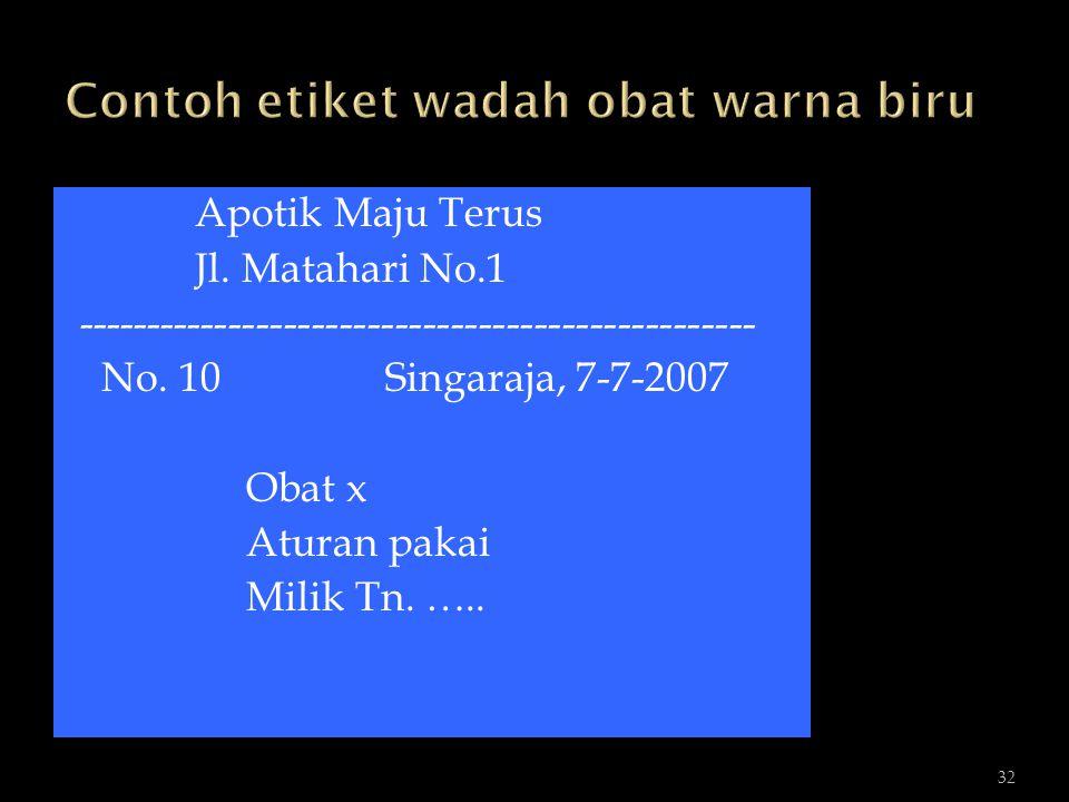 32 Apotik Maju Terus Jl. Matahari No.1 ------------------------------------------------- No. 10Singaraja, 7-7-2007 Obat x Aturan pakai Milik Tn. …..