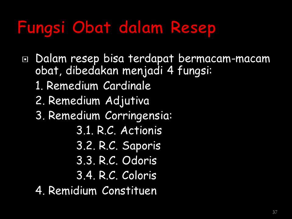  Dalam resep bisa terdapat bermacam-macam obat, dibedakan menjadi 4 fungsi: 1. Remedium Cardinale 2. Remedium Adjutiva 3. Remedium Corringensia: 3.1.