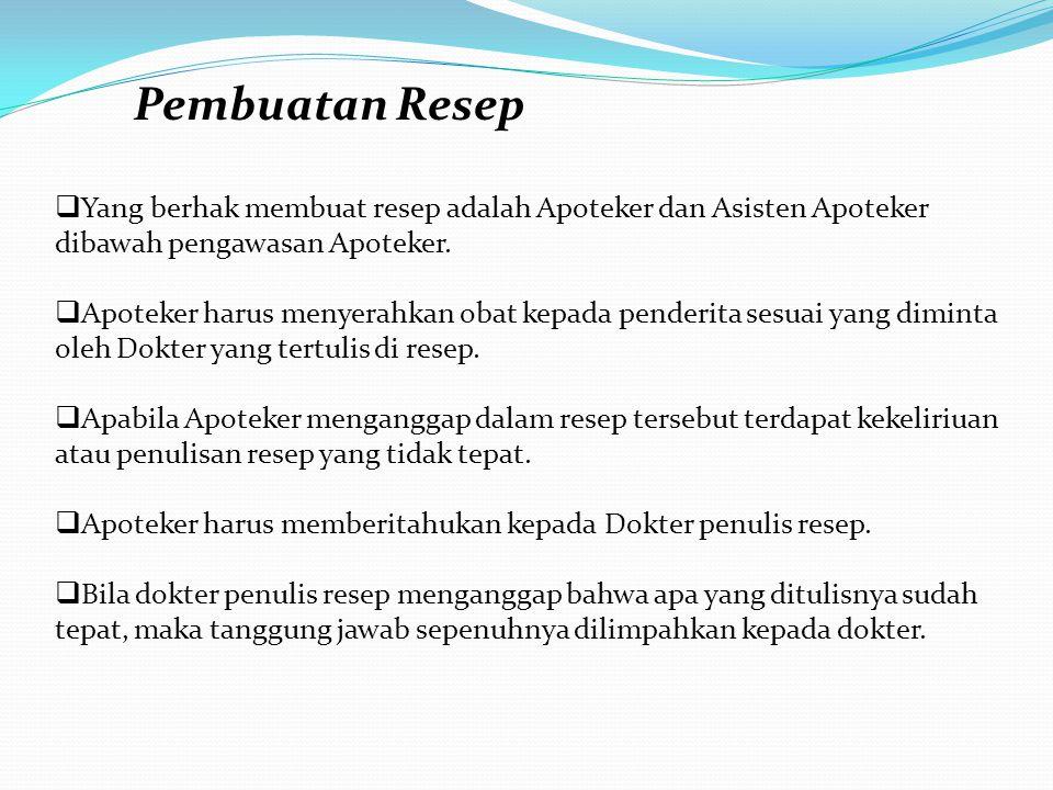 Pembuatan Resep  Yang berhak membuat resep adalah Apoteker dan Asisten Apoteker dibawah pengawasan Apoteker.