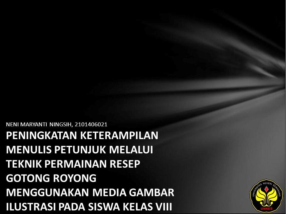 Identitas Mahasiswa - NAMA : NENI MARYANTI NINGSIH - NIM : 2101406021 - PRODI : Pendidikan Bahasa, Sastra Indonesia, dan Daerah (Pendidikan Bahasa dan Sastra Indonesia) - JURUSAN : Bahasa & Sastra Indonesia - FAKULTAS : Bahasa dan Seni - EMAIL : neni_caem pada domain plasa.com - PEMBIMBING 1 : Dr.Subyantoro,M.Hum.