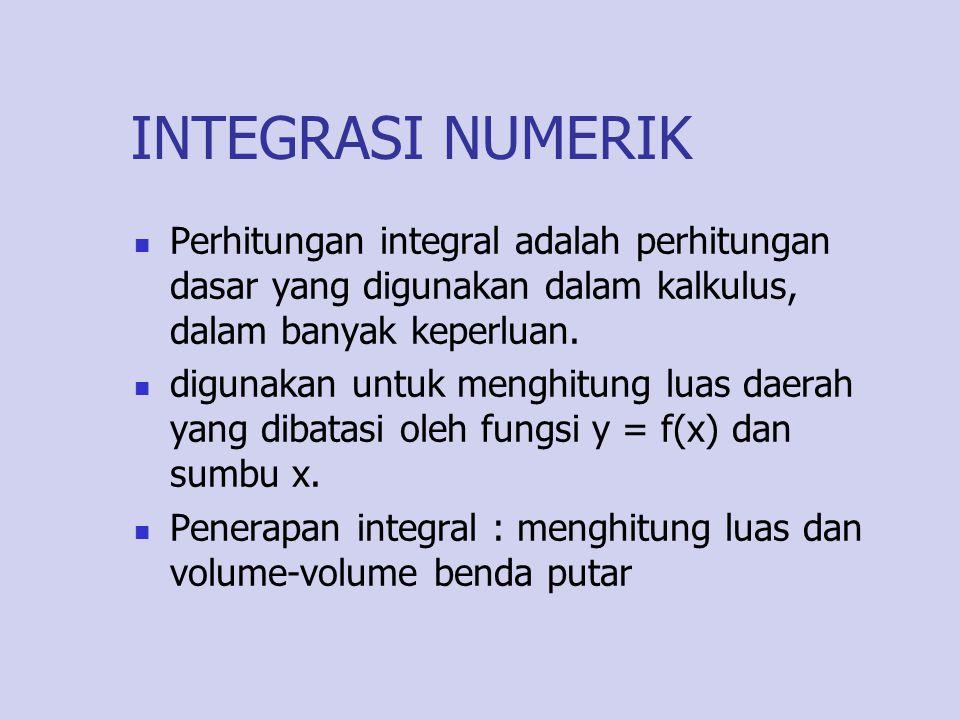 INTEGRASI NUMERIK Perhitungan integral adalah perhitungan dasar yang digunakan dalam kalkulus, dalam banyak keperluan. digunakan untuk menghitung luas