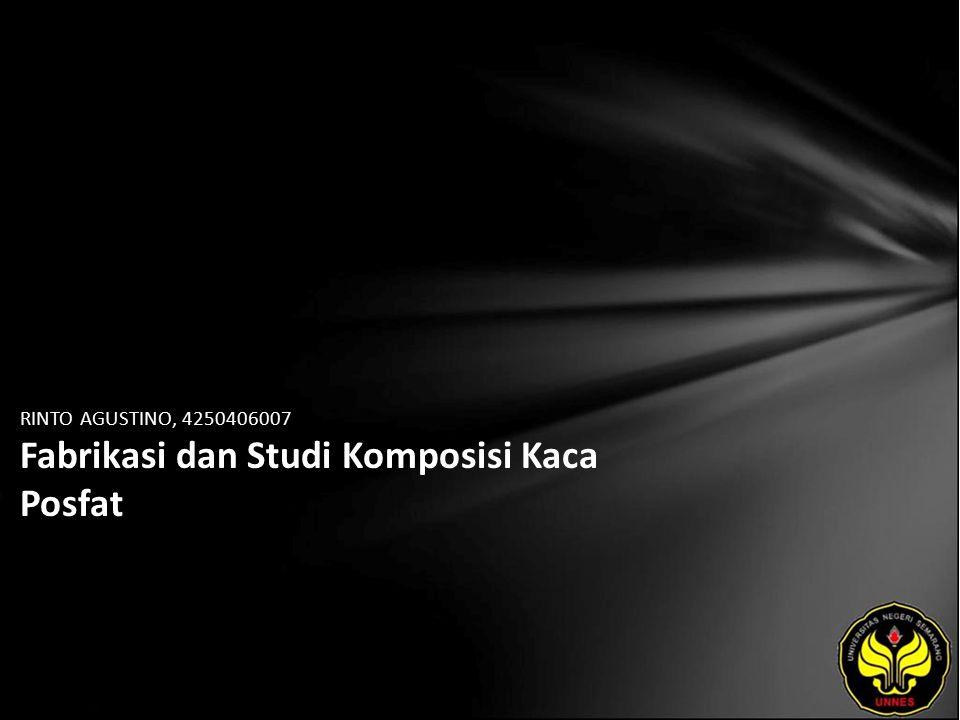 RINTO AGUSTINO, 4250406007 Fabrikasi dan Studi Komposisi Kaca Posfat