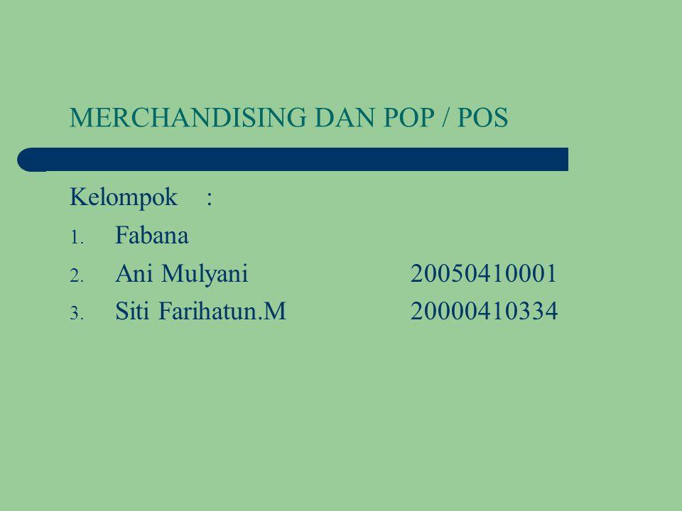 MERCHANDISING DAN POP / POS Kelompok: 1.Fabana 2.