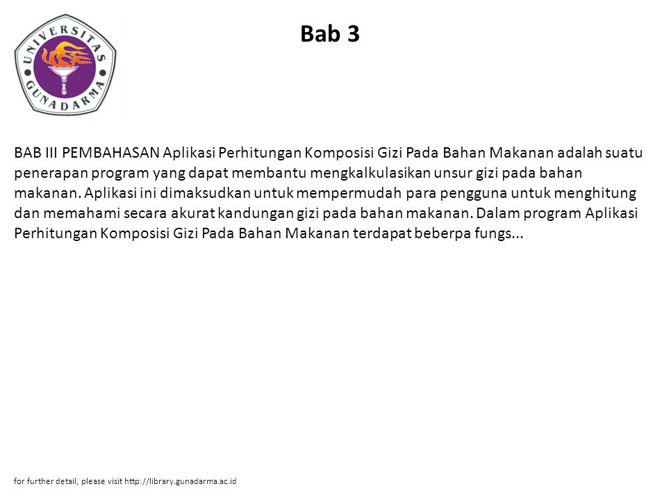 Bab 3 BAB III PEMBAHASAN Aplikasi Perhitungan Komposisi Gizi Pada Bahan Makanan adalah suatu penerapan program yang dapat membantu mengkalkulasikan unsur gizi pada bahan makanan.