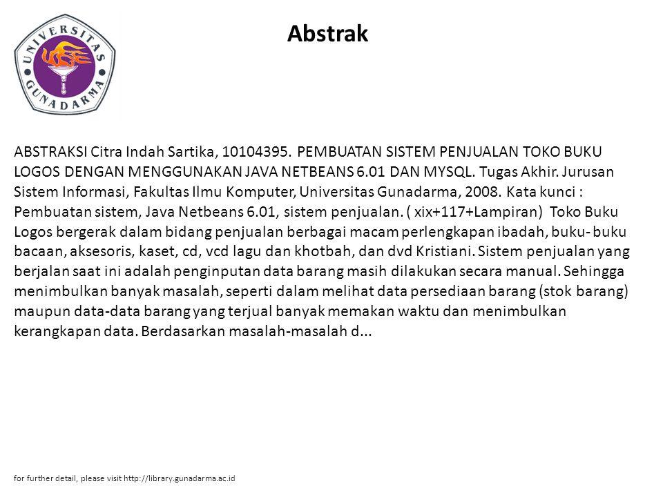 Abstrak ABSTRAKSI Citra Indah Sartika, 10104395. PEMBUATAN SISTEM PENJUALAN TOKO BUKU LOGOS DENGAN MENGGUNAKAN JAVA NETBEANS 6.01 DAN MYSQL. Tugas Akh