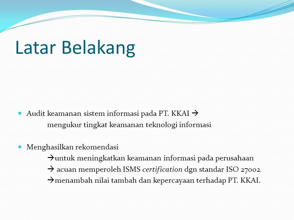 Latar Belakang Audit keamanan sistem informasi pada PT. KKAI  mengukur tingkat keamanan teknologi informasi Menghasilkan rekomendasi  untuk meningka