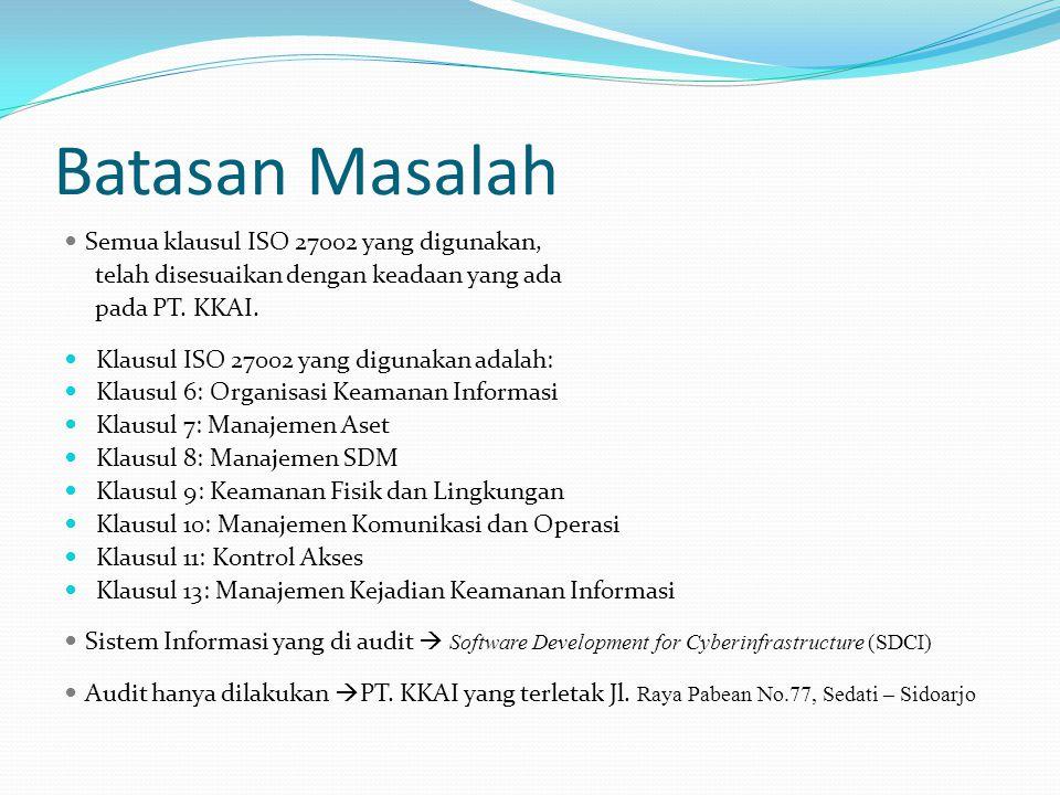 Batasan Masalah Semua klausul ISO 27002 yang digunakan, telah disesuaikan dengan keadaan yang ada pada PT. KKAI. Klausul ISO 27002 yang digunakan adal
