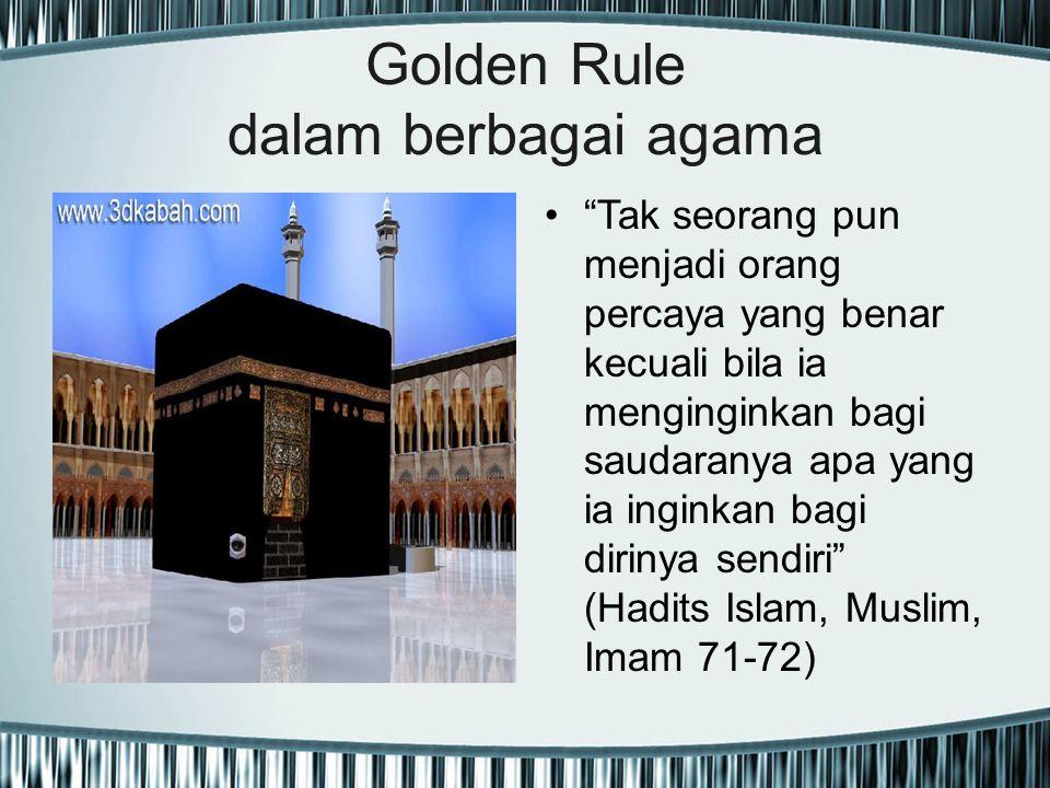 "Golden Rule dalam berbagai agama ""Tak seorang pun menjadi orang percaya yang benar kecuali bila ia menginginkan bagi saudaranya apa yang ia inginkan b"