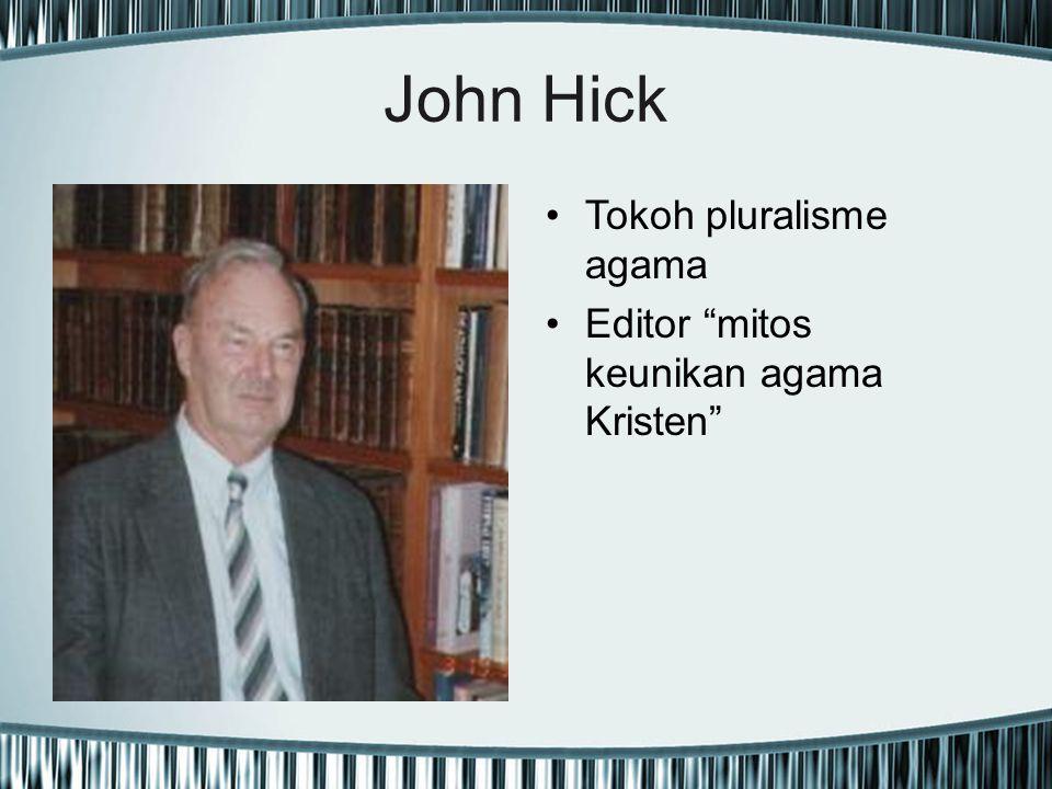 "John Hick Tokoh pluralisme agama Editor ""mitos keunikan agama Kristen"""