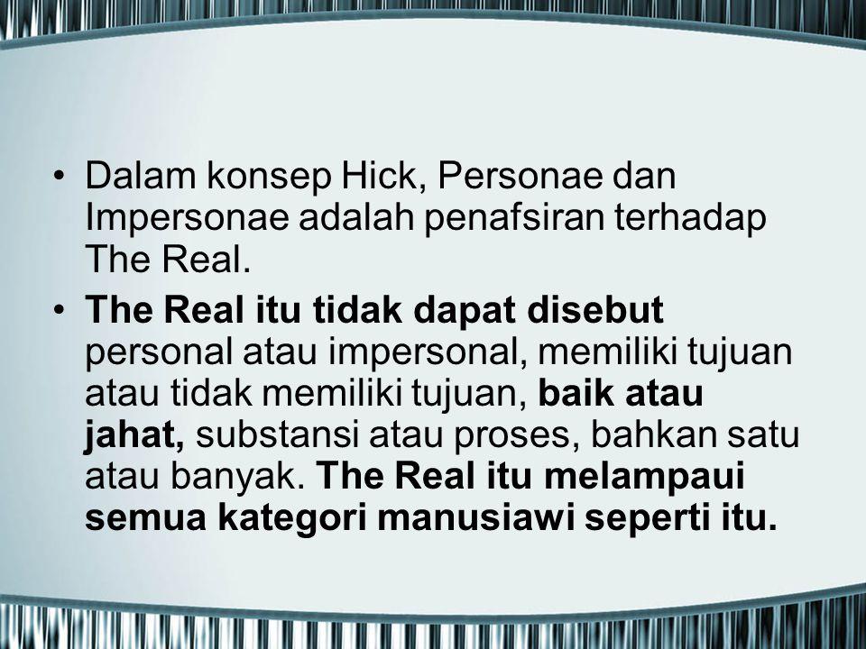 Dalam konsep Hick, Personae dan Impersonae adalah penafsiran terhadap The Real. The Real itu tidak dapat disebut personal atau impersonal, memiliki tu