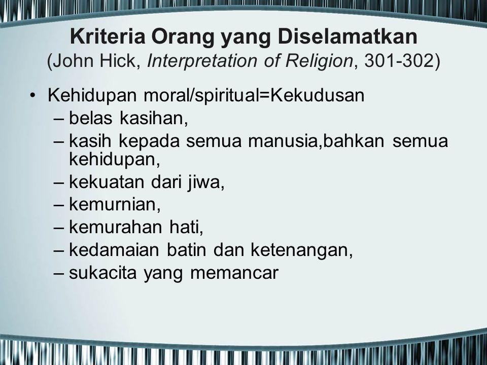 Kriteria Orang yang Diselamatkan (John Hick, Interpretation of Religion, 301-302) Kehidupan moral/spiritual=Kekudusan –belas kasihan, –kasih kepada se