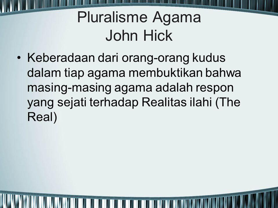 Pluralisme Agama John Hick Keberadaan dari orang-orang kudus dalam tiap agama membuktikan bahwa masing-masing agama adalah respon yang sejati terhadap