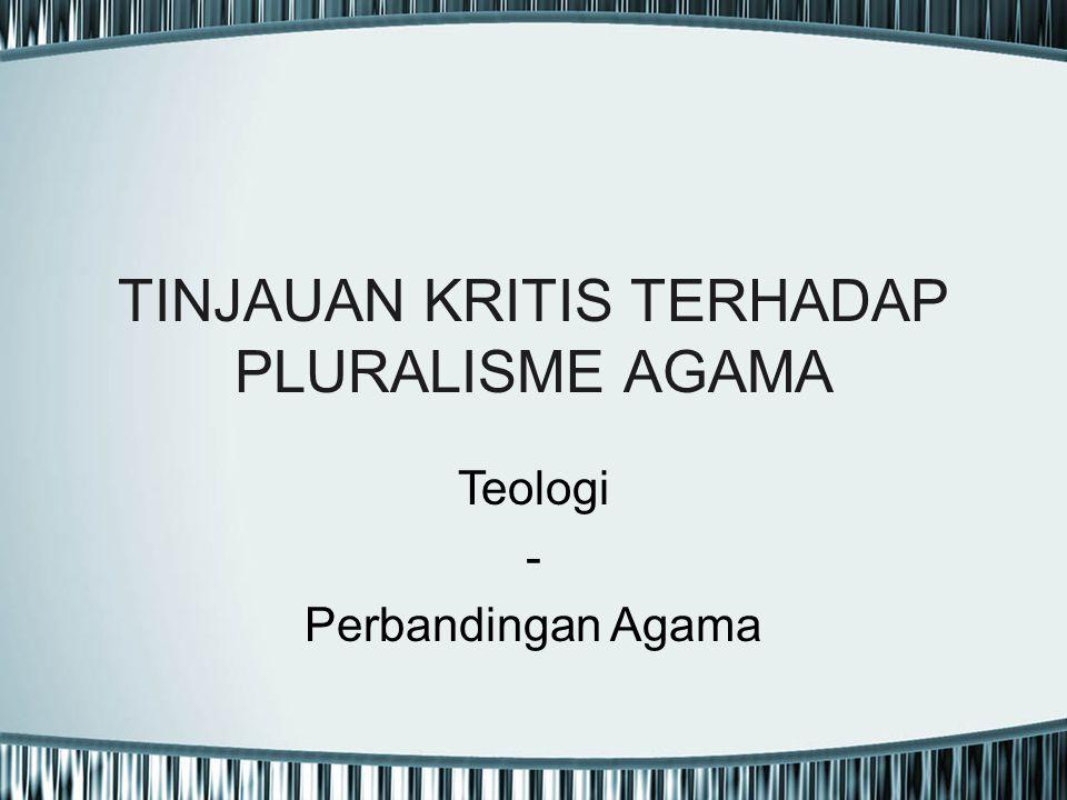 TINJAUAN KRITIS TERHADAP PLURALISME AGAMA Teologi - Perbandingan Agama