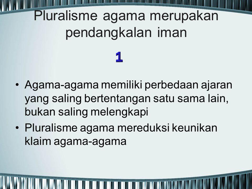 Pluralisme agama merupakan pendangkalan iman Agama-agama memiliki perbedaan ajaran yang saling bertentangan satu sama lain, bukan saling melengkapi Pl