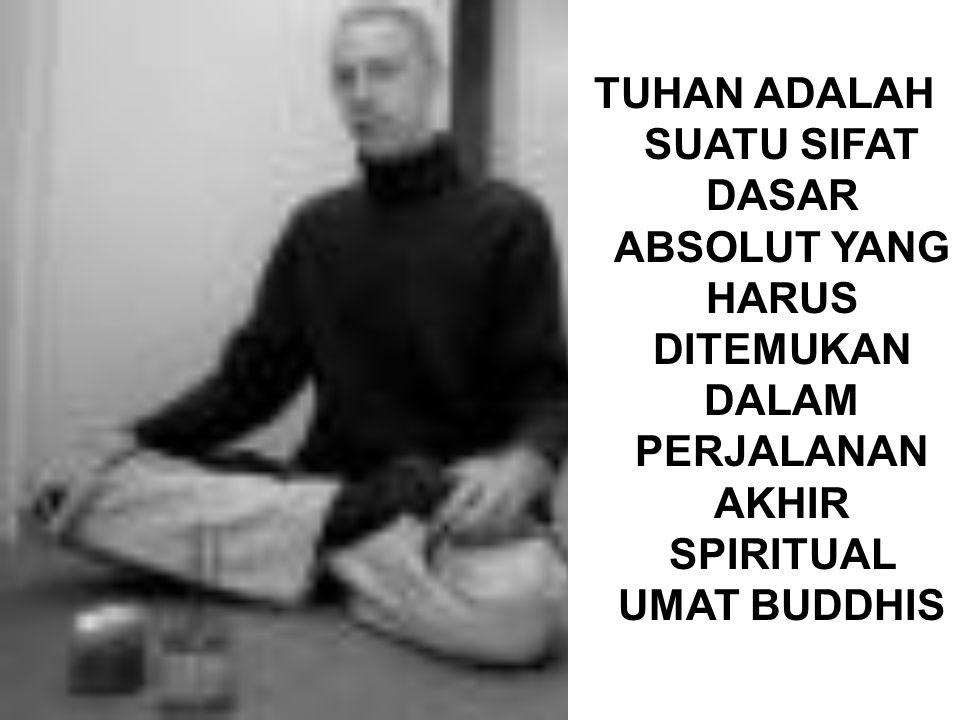 TUHAN ADALAH SUATU SIFAT DASAR ABSOLUT YANG HARUS DITEMUKAN DALAM PERJALANAN AKHIR SPIRITUAL UMAT BUDDHIS