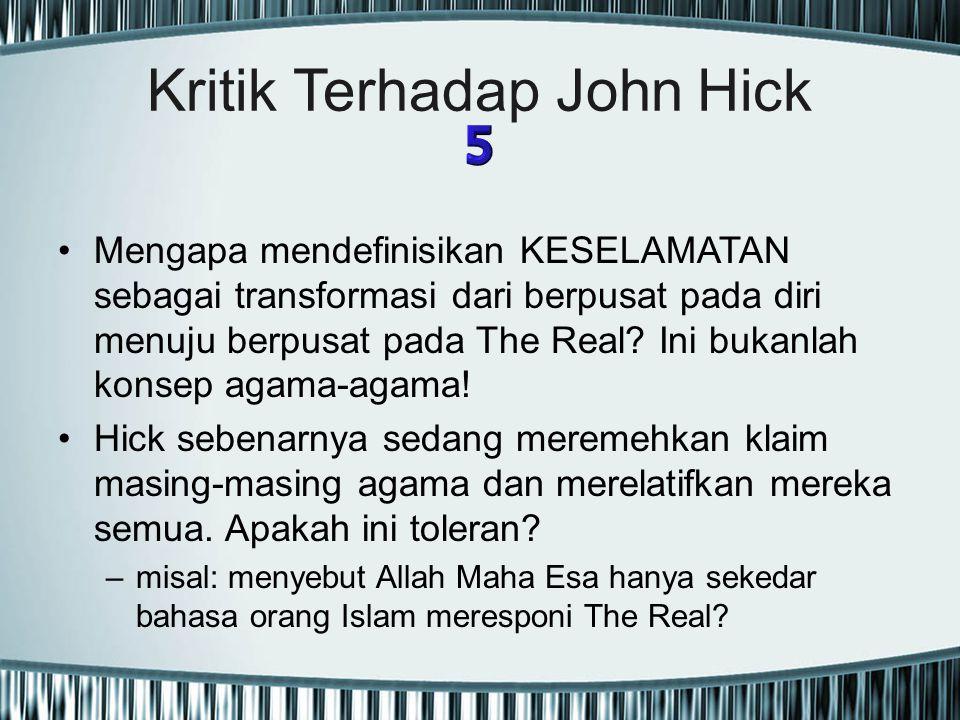 Kritik Terhadap John Hick Mengapa mendefinisikan KESELAMATAN sebagai transformasi dari berpusat pada diri menuju berpusat pada The Real? Ini bukanlah