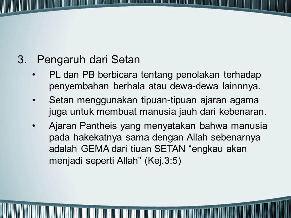 3.Pengaruh dari Setan PL dan PB berbicara tentang penolakan terhadap penyembahan berhala atau dewa-dewa lainnnya. Setan menggunakan tipuan-tipuan ajar
