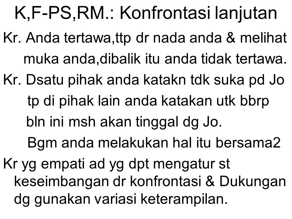 K,F-PS,RM.: Konfrontasi lanjutan Kr. Anda tertawa,ttp dr nada anda & melihat muka anda,dibalik itu anda tidak tertawa. Kr. Dsatu pihak anda katakn tdk
