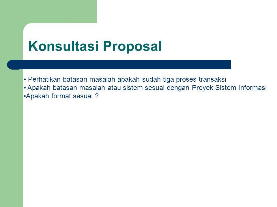 Konsultasi Proposal Perhatikan batasan masalah apakah sudah tiga proses transaksi Apakah batasan masalah atau sistem sesuai dengan Proyek Sistem Infor