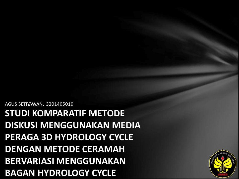 AGUS SETIYAWAN, 3201405010 STUDI KOMPARATIF METODE DISKUSI MENGGUNAKAN MEDIA PERAGA 3D HYDROLOGY CYCLE DENGAN METODE CERAMAH BERVARIASI MENGGUNAKAN BA