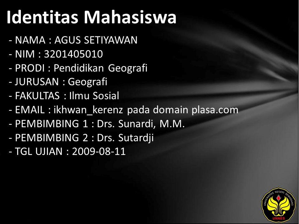 Identitas Mahasiswa - NAMA : AGUS SETIYAWAN - NIM : 3201405010 - PRODI : Pendidikan Geografi - JURUSAN : Geografi - FAKULTAS : Ilmu Sosial - EMAIL : i