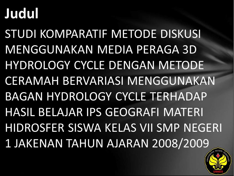 Judul STUDI KOMPARATIF METODE DISKUSI MENGGUNAKAN MEDIA PERAGA 3D HYDROLOGY CYCLE DENGAN METODE CERAMAH BERVARIASI MENGGUNAKAN BAGAN HYDROLOGY CYCLE T