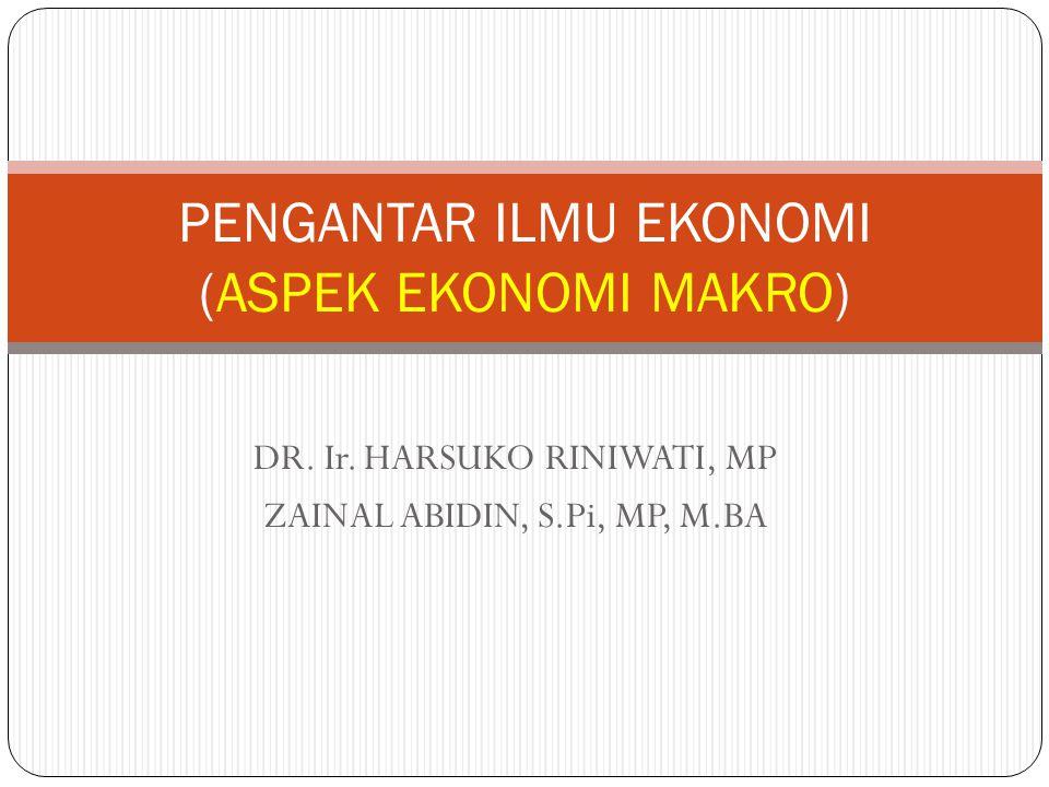 DR. Ir. HARSUKO RINIWATI, MP ZAINAL ABIDIN, S.Pi, MP, M.BA PENGANTAR ILMU EKONOMI (ASPEK EKONOMI MAKRO)