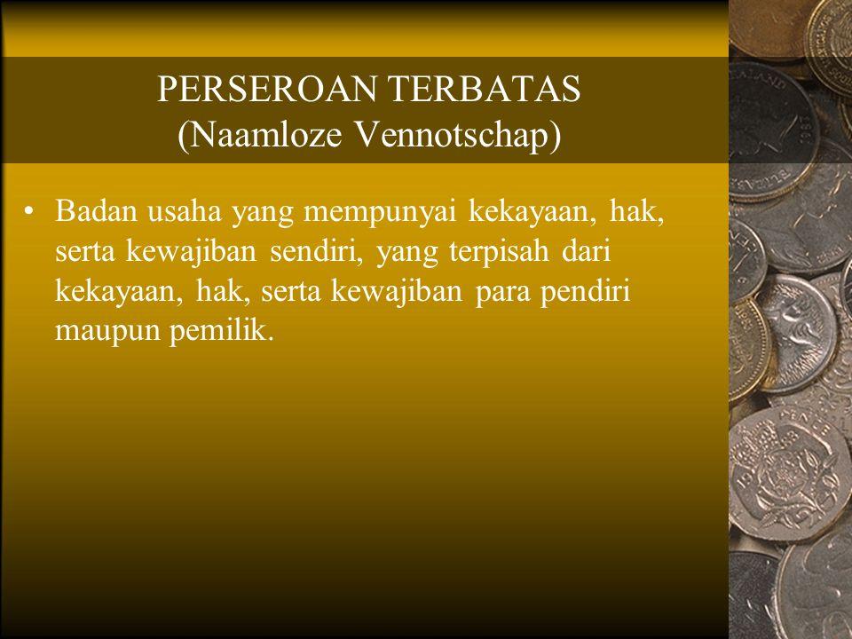 PERSEROAN TERBATAS (Naamloze Vennotschap) Kebaikan : -Kelangsungan hidup perusahaan terjamin -Terbatasnya tanggung jawab, sehingga tidak menimbulkan risiko bagi kekayaan pribadi maupun kekayaan keluarga pemilik.