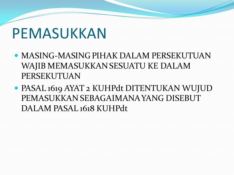 PEMASUKKAN MASING-MASING PIHAK DALAM PERSEKUTUAN WAJIB MEMASUKKAN SESUATU KE DALAM PERSEKUTUAN PASAL 1619 AYAT 2 KUHPdt DITENTUKAN WUJUD PEMASUKKAN SE