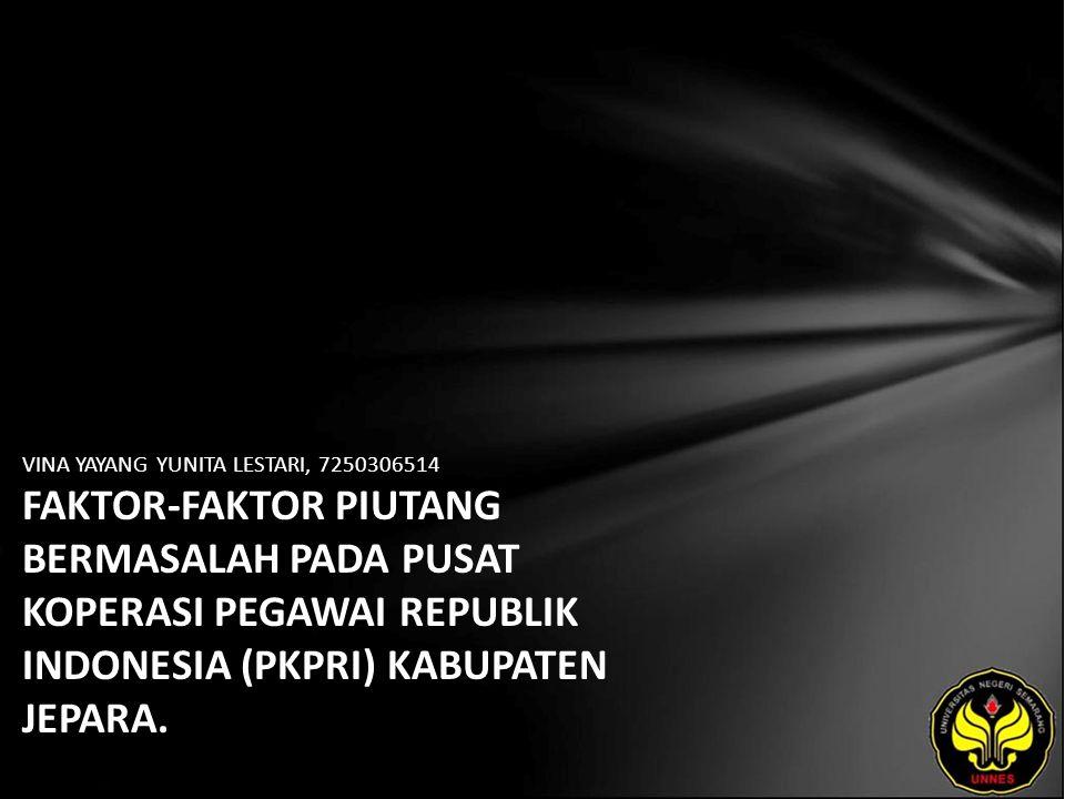 VINA YAYANG YUNITA LESTARI, 7250306514 FAKTOR-FAKTOR PIUTANG BERMASALAH PADA PUSAT KOPERASI PEGAWAI REPUBLIK INDONESIA (PKPRI) KABUPATEN JEPARA.