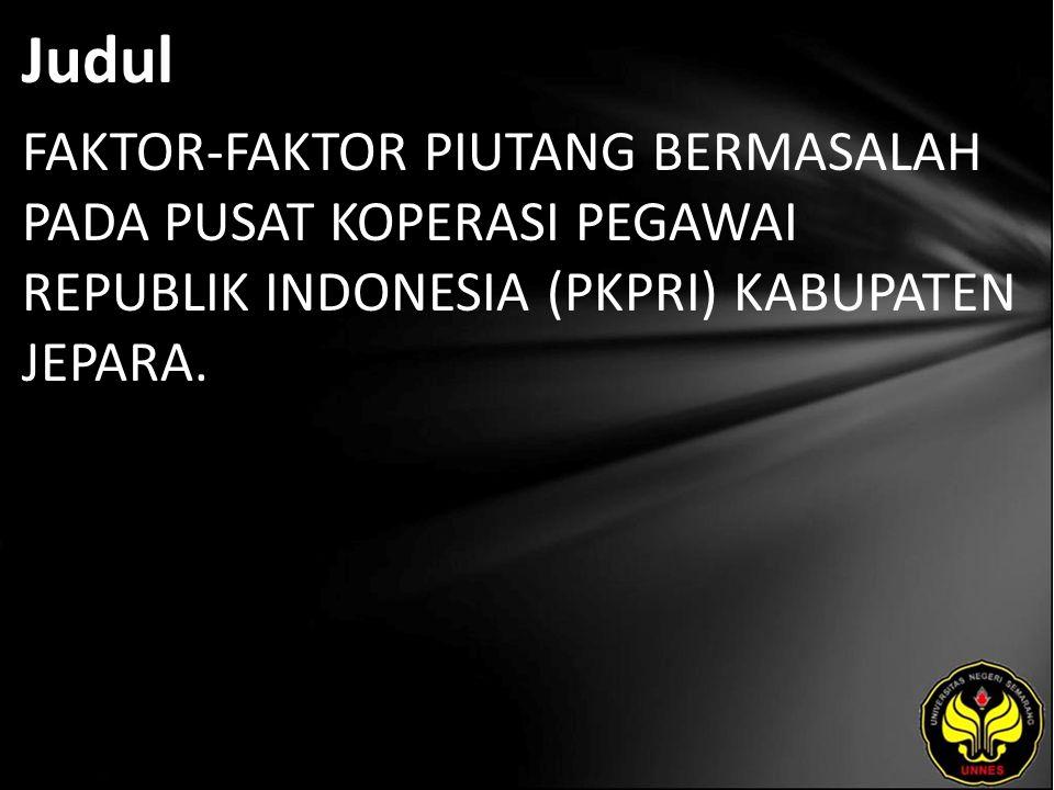 Judul FAKTOR-FAKTOR PIUTANG BERMASALAH PADA PUSAT KOPERASI PEGAWAI REPUBLIK INDONESIA (PKPRI) KABUPATEN JEPARA.