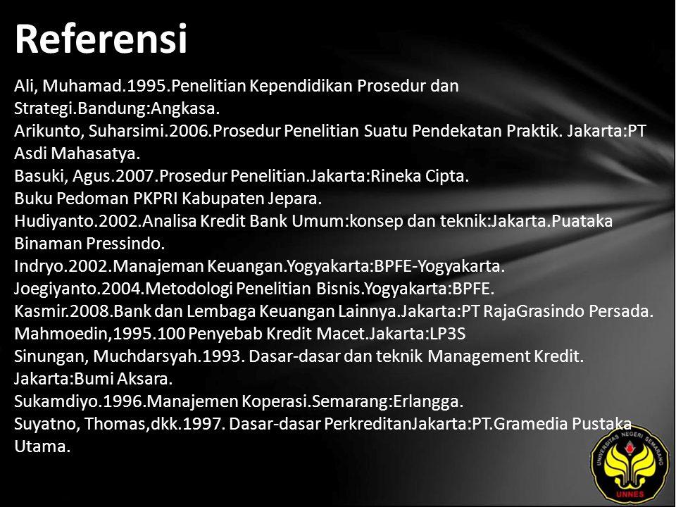 Referensi Ali, Muhamad.1995.Penelitian Kependidikan Prosedur dan Strategi.Bandung:Angkasa. Arikunto, Suharsimi.2006.Prosedur Penelitian Suatu Pendekat