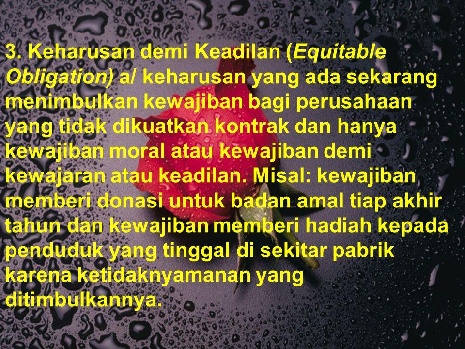3. Keharusan demi Keadilan (Equitable Obligation) a/ keharusan yang ada sekarang menimbulkan kewajiban bagi perusahaan yang tidak dikuatkan kontrak da