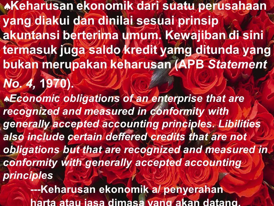  Keharusan ekonomik dari suatu perusahaan yang diakui dan dinilai sesuai prinsip akuntansi berterima umum. Kewajiban di sini termasuk juga saldo kred