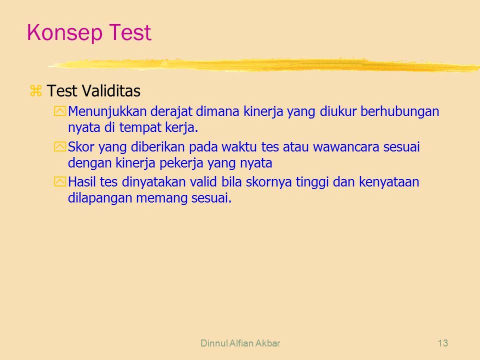 Dinnul Alfian Akbar13 Konsep Test zTest Validitas yMenunjukkan derajat dimana kinerja yang diukur berhubungan nyata di tempat kerja. ySkor yang diberi