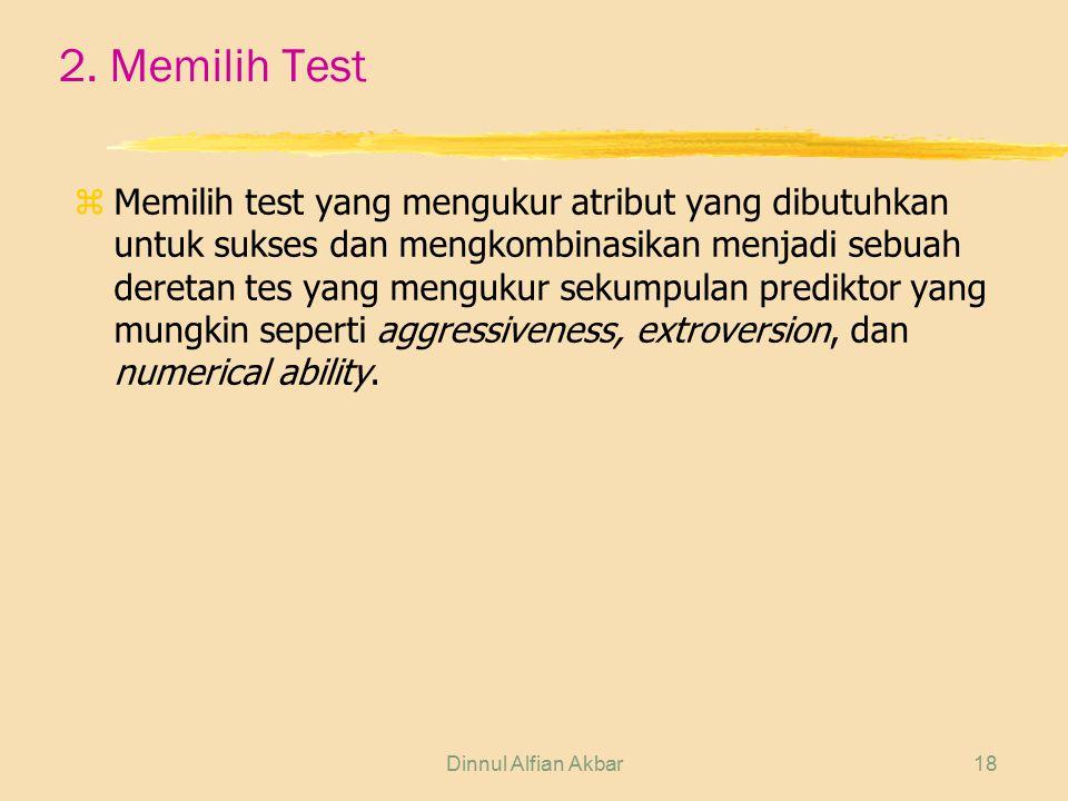 Dinnul Alfian Akbar18 2. Memilih Test z Memilih test yang mengukur atribut yang dibutuhkan untuk sukses dan mengkombinasikan menjadi sebuah deretan te
