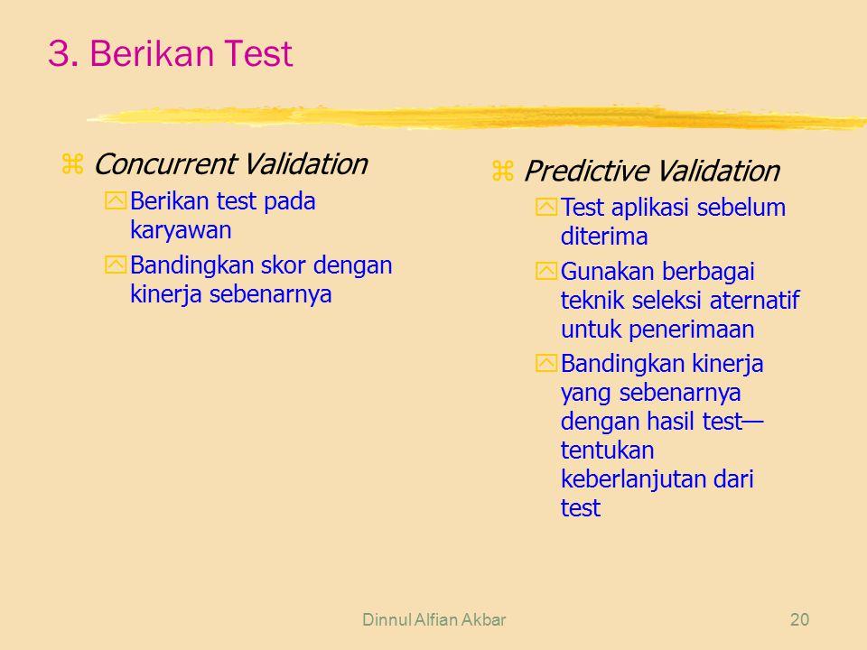 Dinnul Alfian Akbar20 3. Berikan Test z Concurrent Validation yBerikan test pada karyawan yBandingkan skor dengan kinerja sebenarnya zPredictive Valid