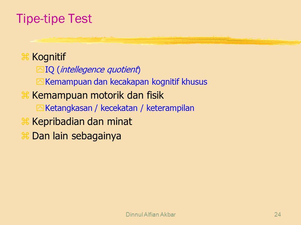 Dinnul Alfian Akbar24 Tipe-tipe Test z Kognitif yIQ (intellegence quotient) yKemampuan dan kecakapan kognitif khusus z Kemampuan motorik dan fisik yKe