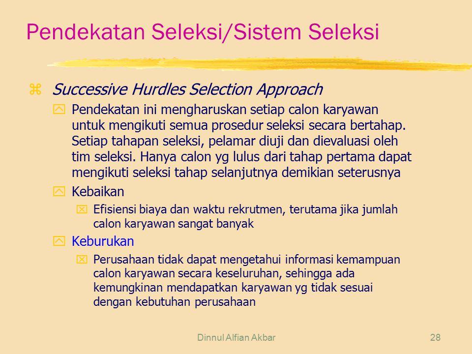 Dinnul Alfian Akbar28 Pendekatan Seleksi/Sistem Seleksi zSuccessive Hurdles Selection Approach yPendekatan ini mengharuskan setiap calon karyawan untu
