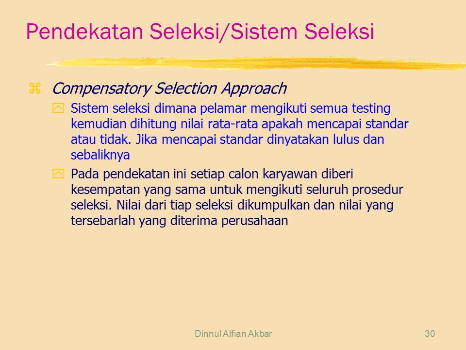 Dinnul Alfian Akbar30 Pendekatan Seleksi/Sistem Seleksi zCompensatory Selection Approach ySistem seleksi dimana pelamar mengikuti semua testing kemudi