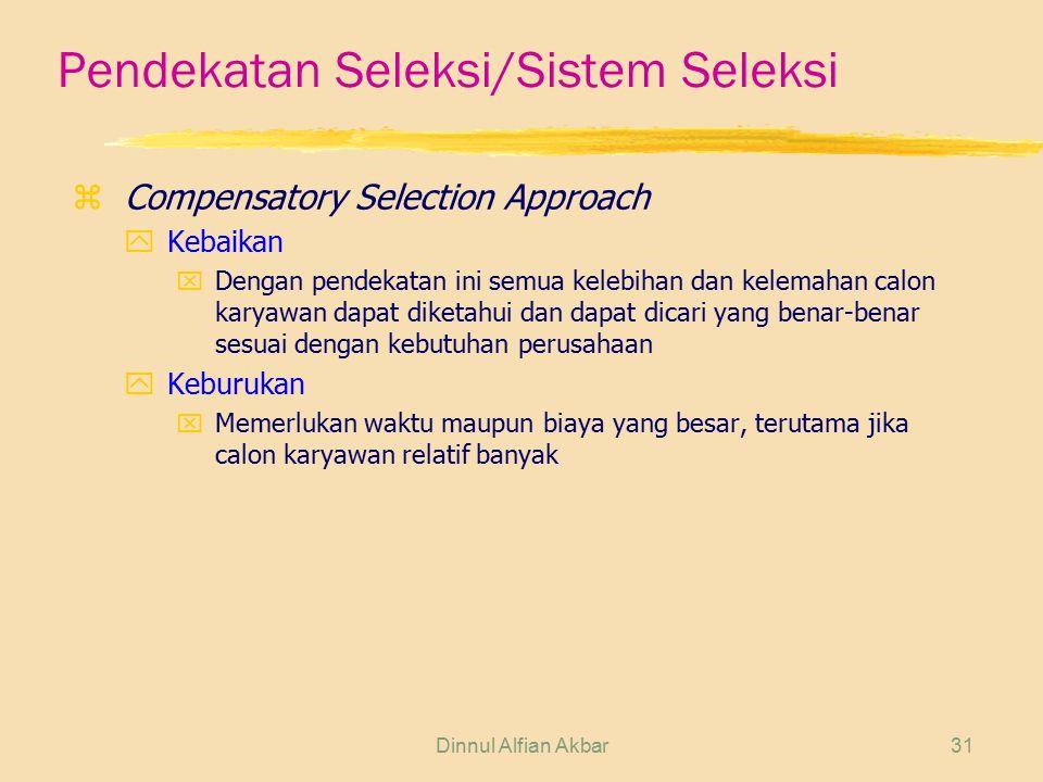Dinnul Alfian Akbar31 Pendekatan Seleksi/Sistem Seleksi zCompensatory Selection Approach yKebaikan xDengan pendekatan ini semua kelebihan dan kelemaha