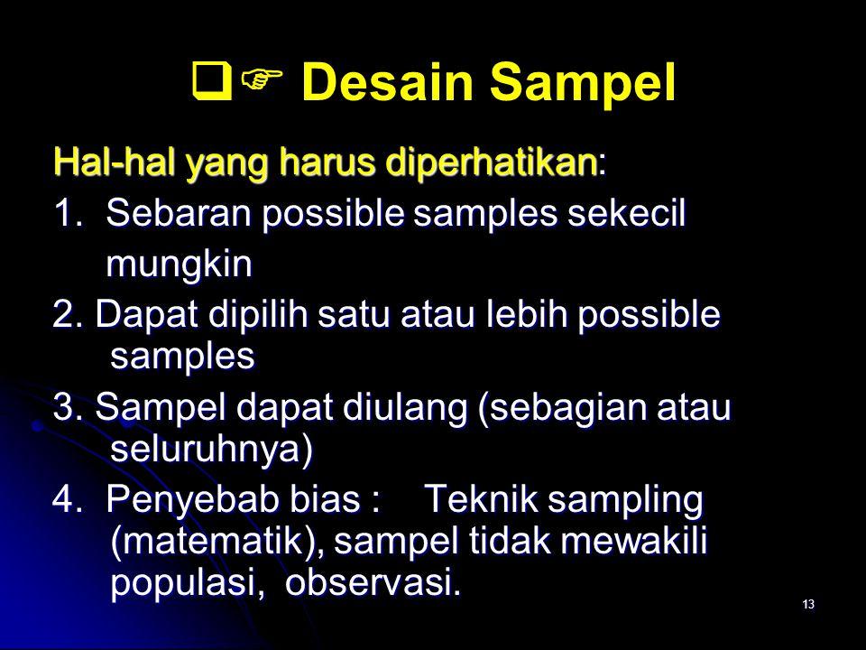 13  Desain Sampel Hal-hal yang harus diperhatikan: 1. Sebaran possible samples sekecil mungkin mungkin 2. Dapat dipilih satu atau lebih possible sam