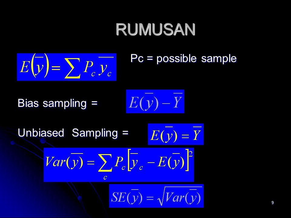 9 RUMUSAN Pc = possible sample Pc = possible sample Bias sampling = Unbiased Sampling =
