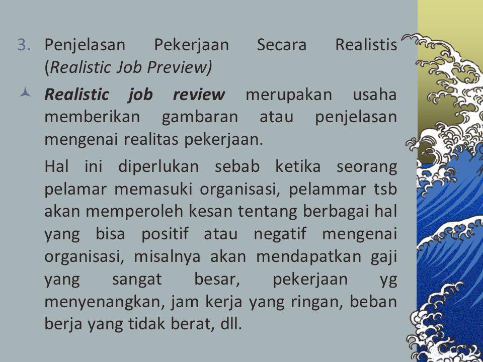 3.Penjelasan Pekerjaan Secara Realistis (Realistic Job Preview) Realistic job review merupakan usaha memberikan gambaran atau penjelasan mengenai real