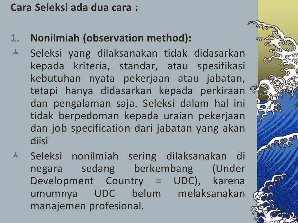 Cara Seleksi ada dua cara : 1.Nonilmiah (observation method): Seleksi yang dilaksanakan tidak didasarkan kepada kriteria, standar, atau spesifikasi ke